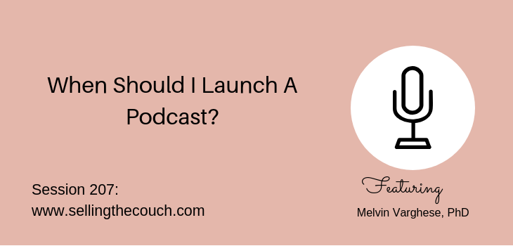 207: When Should I Launch A Podcast?: Melvin Varghese, PhD