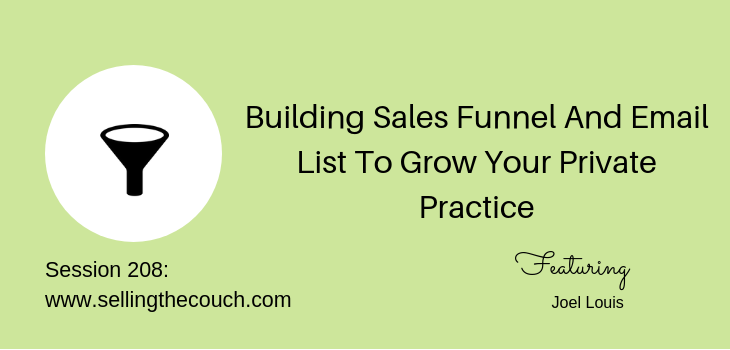 208: Building Sales Funnel And Email List To Grow Your Private Practice
