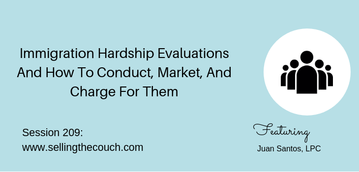 209: Immigration Hardship Evaluations And How To Conduct, Market, And Charge For Them