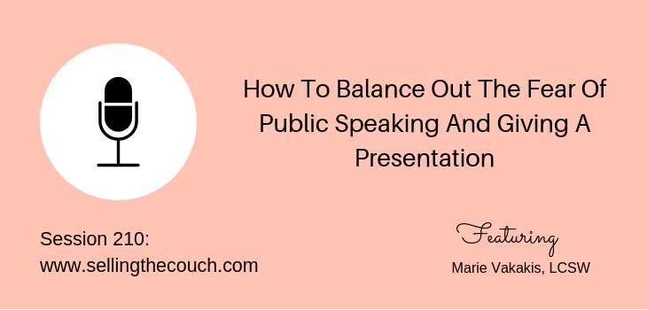 210: How To Balance Out The Fear Of Public Speaking And Giving A Presentation