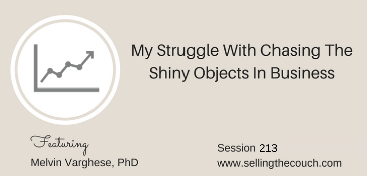 Session 213: My Struggle With Chasing The Shiny Objects In Business
