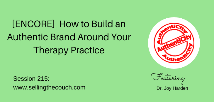 Session 215: [ENCORE] How to Build an Authentic Brand Around Your Therapy Practice