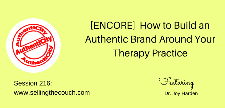 Session 216: [ENCORE] How to Build an Authentic Brand Around Your Therapy Practice