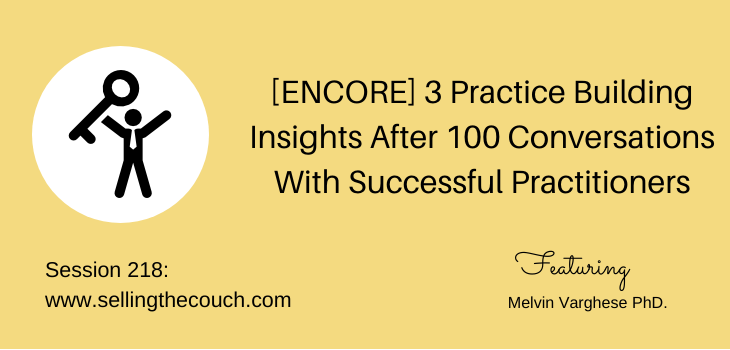 Session 218: 3 Practice Building Insights After 100 Conversations With Successful Practitioners