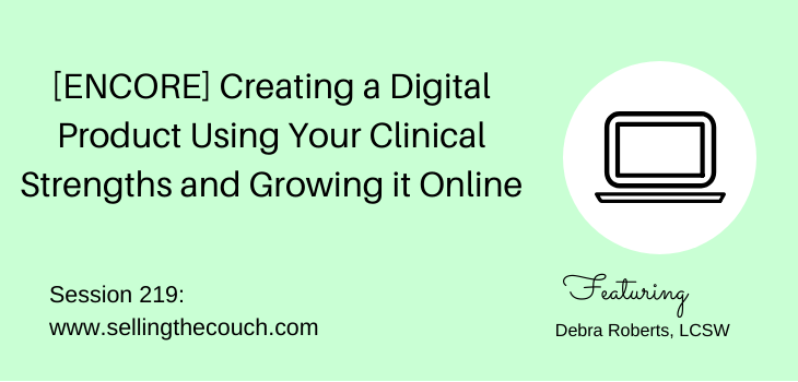 Session 219: [ENCORE] Creating a Digital Product Using Your Clinical Strengths and Growing it Online