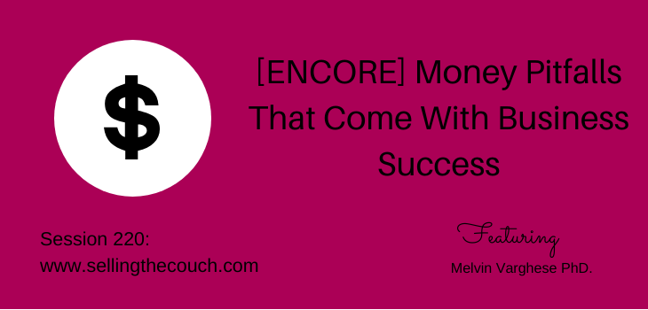 Session 220: [ENCORE] Money Pitfalls That Come With Business Success