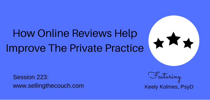 Session 223: How Online Reviews Help Improve The Private Practice with Keely Kolmes, PsyD