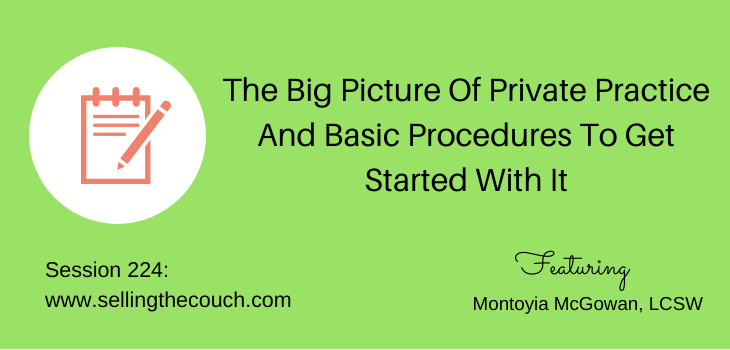 Session 224: The Big Picture Of Private Practice And Basic Procedures To Get Started With It with Montoyia McGowan, LCSW