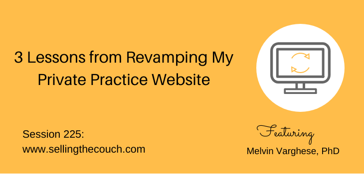 Session 225: 3 Lessons from Revamping My Private Practice Website: Melvin Varghese, PhD