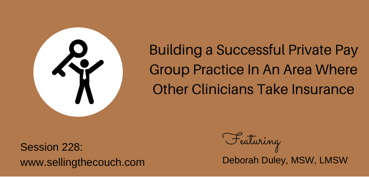 Session 228: Building a Successful Private Pay Group Practice In An Area Where Other Clinicians Take Insurance