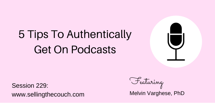 Session 229: 5 Tips To Authentically Get On Podcasts: Melvin Varghese, PhD