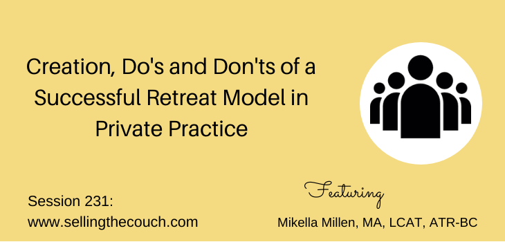 Session 231: Creation, Do's and Don'ts of a Successful Retreat Model in Private Practice