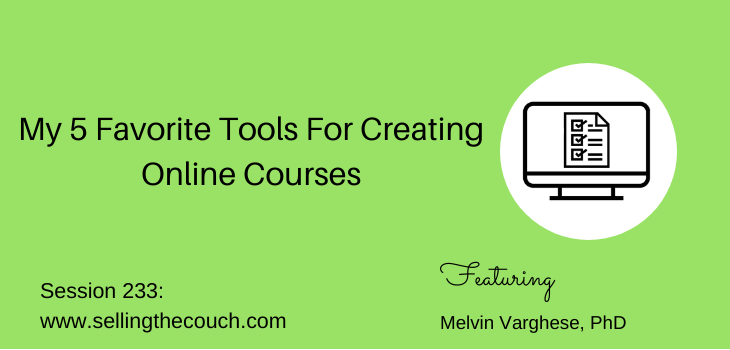 Session 233: My 5 Favorite Tools For Creating Online Courses, Melvin Varghese, PhD