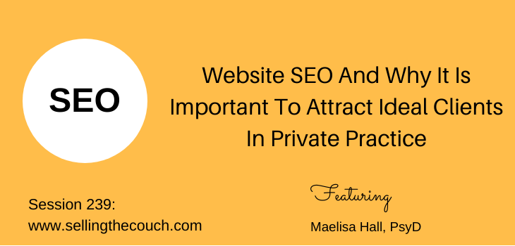 Session 239: Website SEO And Why It Is Important To Attract Ideal Clients In Private Practice with Maelisa Hall, PsyD