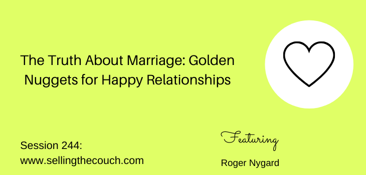 Session 244: The Truth About Marriage: Golden Nuggets for Happy Relationships with Roger Nygard
