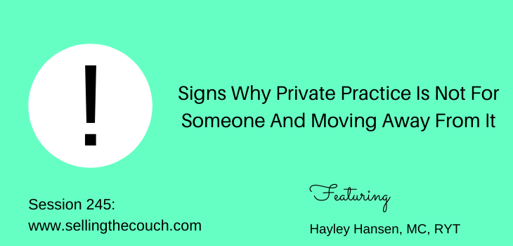 Session 245: Signs Why Private Practice Is Not For Someone And Moving Away From It with Hayley Hansen