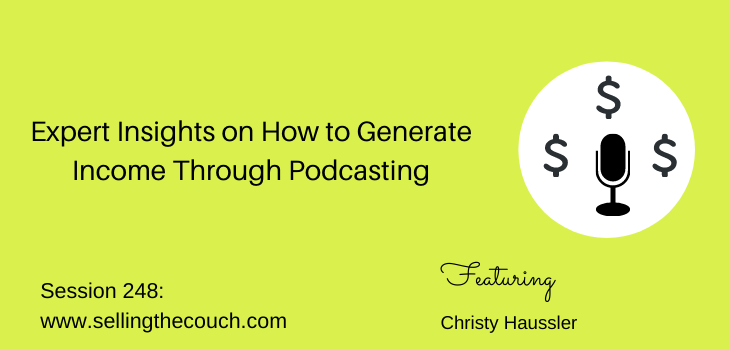 Session 248: Expert Insights on How to Generate Income Through Podcasting with Christy Haussler