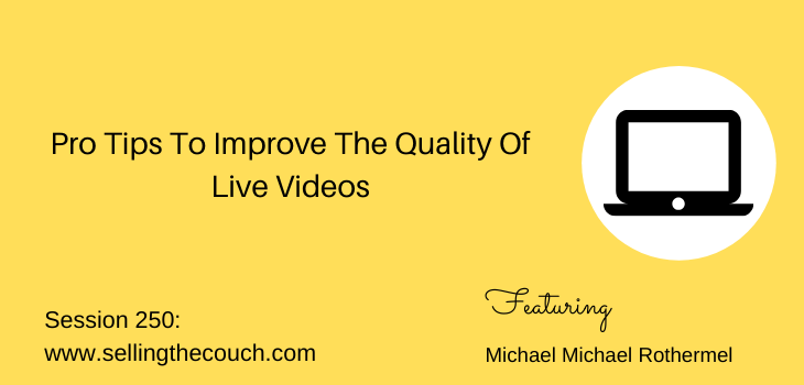 Session 250: Pro Tips To Improve The Quality Of Live Videos with Michael Michael Rothermel