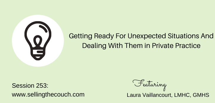 Session 253: Getting Ready For Unexpected Situations And Dealing With Them in Private Practice with Laura Vaillancourt, LMHC, GMHS