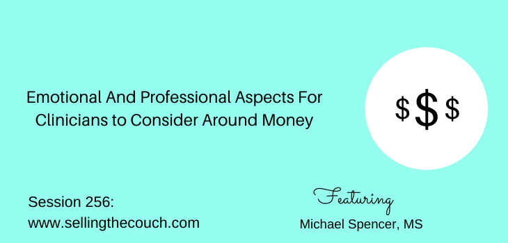 Session 256: Emotional And Professional Aspects For Clinicians to Consider Around Money with Michael Spencer, MS