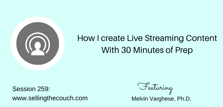 Session 259: How I create Live Streaming Content With 30 Minutes of Prep: Melvin Varghese, Ph.D.