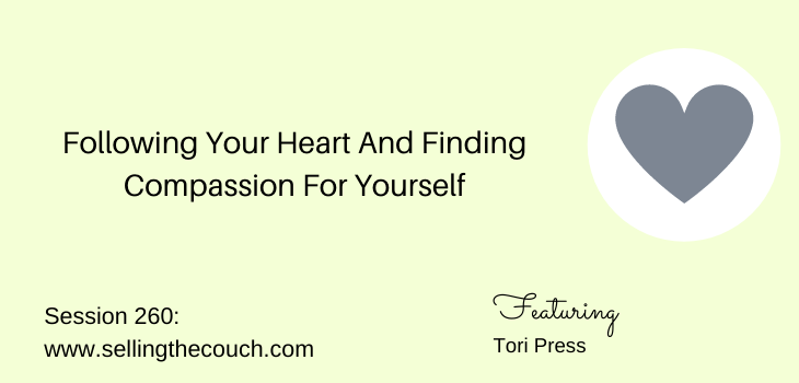 Session 260: Following Your Heart And Finding Compassion For Yourself With Tori Press